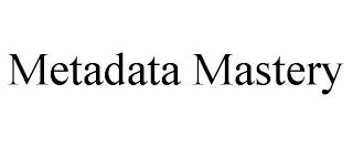 METADATA MASTERY trademark