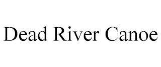DEAD RIVER CANOE trademark