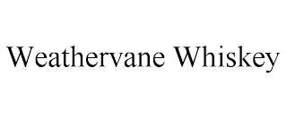WEATHERVANE WHISKEY trademark