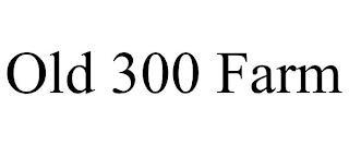 OLD 300 FARM trademark