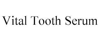 VITAL TOOTH SERUM trademark