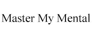 MASTER MY MENTAL trademark