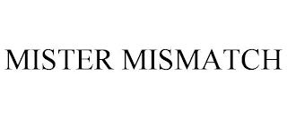 MISTER MISMATCH trademark