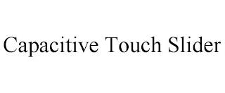 CAPACITIVE TOUCH SLIDER trademark