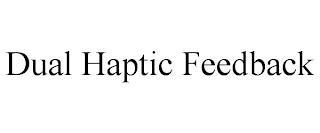 DUAL HAPTIC FEEDBACK trademark