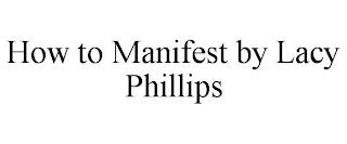 HOW TO MANIFEST BY LACY PHILLIPS trademark