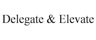 DELEGATE & ELEVATE trademark