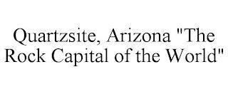 "QUARTZSITE, ARIZONA ""THE ROCK CAPITAL OF THE WORLD"" trademark"