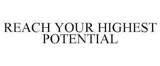 REACH YOUR HIGHEST POTENTIAL trademark
