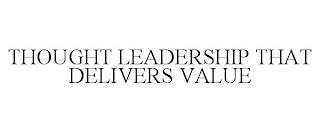 THOUGHT LEADERSHIP THAT DELIVERS VALUE trademark