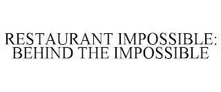 RESTAURANT IMPOSSIBLE: BEHIND THE IMPOSSIBLE trademark