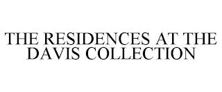 THE RESIDENCES AT THE DAVIS COLLECTION trademark