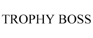 TROPHY BOSS trademark