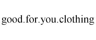 GOOD.FOR.YOU.CLOTHING trademark