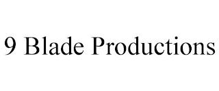 9 BLADE PRODUCTIONS trademark