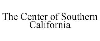 THE CENTER OF SOUTHERN CALIFORNIA trademark