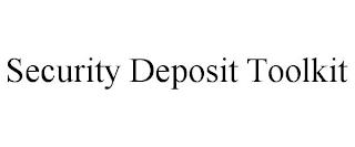 SECURITY DEPOSIT TOOLKIT trademark