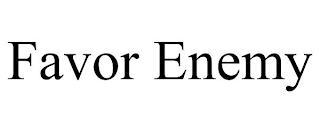 FAVOR ENEMY trademark