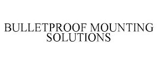 BULLETPROOF MOUNTING SOLUTIONS trademark