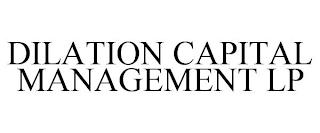 DILATION CAPITAL MANAGEMENT LP trademark