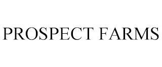 PROSPECT FARMS trademark