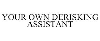 YOUR OWN DERISKING ASSISTANT trademark
