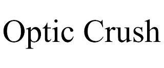 OPTIC CRUSH trademark