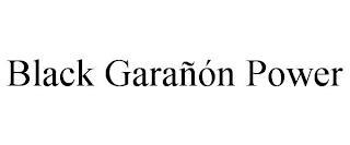 BLACK GARAÑÓN POWER trademark