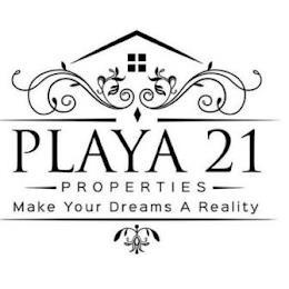 PLAYA 21 PROPERTIES MAKE YOUR DREAMS A REALITY trademark