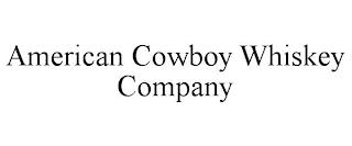 AMERICAN COWBOY WHISKEY COMPANY trademark