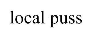 LOCAL PUSS trademark