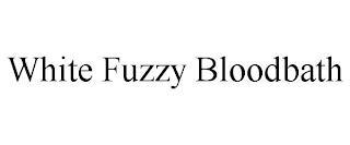 WHITE FUZZY BLOODBATH trademark