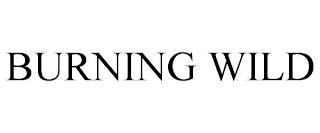 BURNING WILD trademark