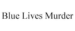 BLUE LIVES MURDER trademark