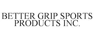BETTER GRIP SPORTS PRODUCTS INC. trademark
