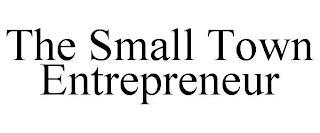 THE SMALL TOWN ENTREPRENEUR trademark