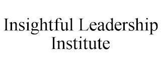 INSIGHTFUL LEADERSHIP INSTITUTE trademark