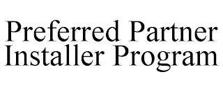 PREFERRED PARTNER INSTALLER PROGRAM trademark
