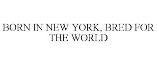 BORN IN NEW YORK, BRED FOR THE WORLD trademark