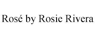 ROSÉ BY ROSIE RIVERA trademark