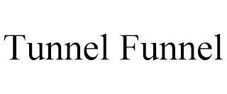 TUNNEL FUNNEL trademark