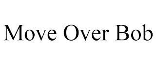 MOVE OVER BOB trademark