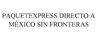 PAQUETEXPRESS DIRECTO A M?XICO SIN FRONTERAS trademark