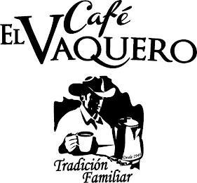 CAFÉ EL VAQUERO TRADICIÓN FAMILIAR DESDE 1946 trademark