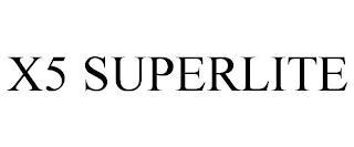 X5 SUPERLITE trademark