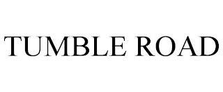 TUMBLE ROAD trademark