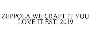 ZEPPOLA WE CRAFT IT YOU LOVE IT EST. 2019 trademark