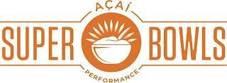 ACAI SUPER BOWLS PERFORMANCE trademark
