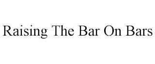 RAISING THE BAR ON BARS trademark