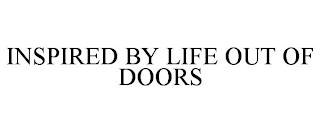 INSPIRED BY LIFE OUT OF DOORS trademark